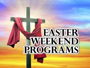 Easter Weekend Programs